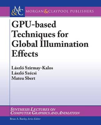 GPU-Based Techniques for Global Illumination Effects - Synthesis Lectures on Computer Graphics and Animation (Paperback)