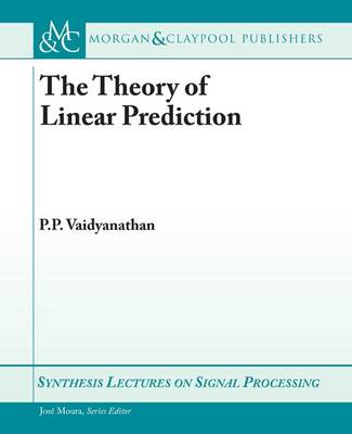 The Theory of Linear Prediction - Synthesis Lectures on Signal Processing (Paperback)
