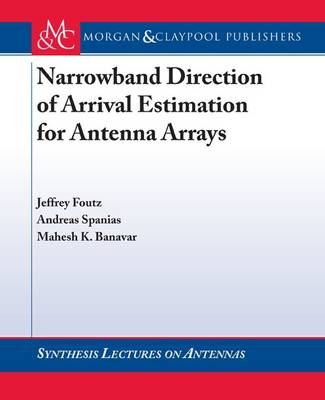 Narrowband Direction of Arrival Estimation for Antenna Arrays - Synthesis Lectures on Antennas (Paperback)