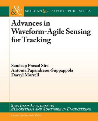 Advances in Waveform-Agile Sensing for Tracking - Synthesis Lectures on Algorithms and Software in Engineering (Paperback)