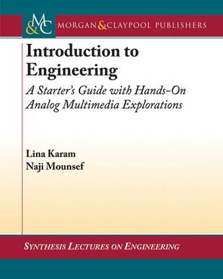 Introduction to Engineering: A Starter's Guide with Hands-On Analog Multimedia Explorations - Synthesis Lectures on Engineering (Paperback)