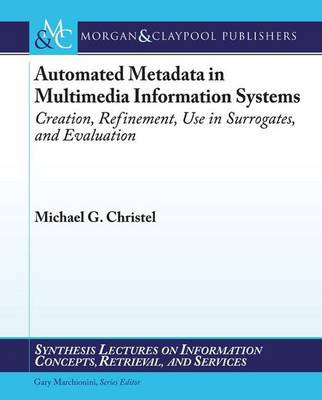 Automated Metadata in Multimedia Information Systems - Synthesis Lectures on Information Concepts, Retrieval, and Services (Paperback)