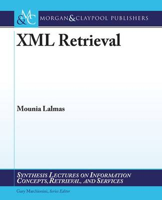 XML Retrieval - Synthesis Lectures on Information Concepts, Retrieval, and Services (Paperback)