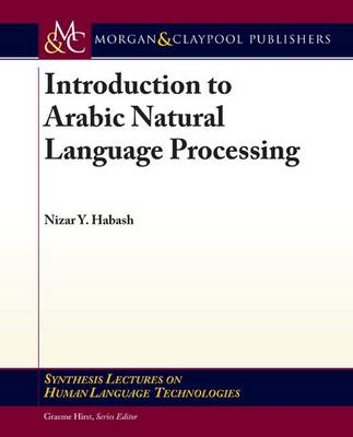 Introduction to Arabic Natural Language Processing - Synthesis Lectures on Human Language Technologies (Paperback)