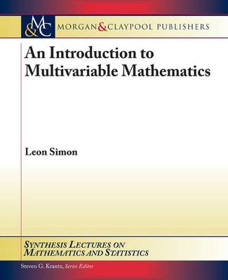 An Introduction to Multivariable Mathematics - Synthesis Lectures on Mathematics and Statistics (Paperback)