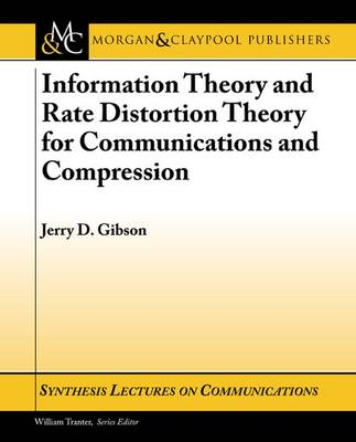 Information Theory and Rate Distortion Theory for Communications and Compression - Synthesis Lectures on Communications (Paperback)