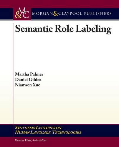Semantic Role Labeling - Synthesis Lectures on Human Language Technologies (Paperback)
