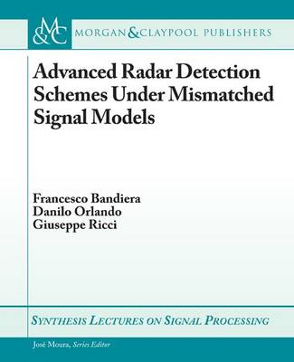 Advanced Radar Detection Schemes Under Mismatched Signal Models - Synthesis Lectures on Signal Processing (Paperback)