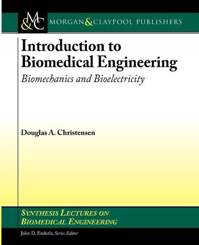 Introduction to Biomedical Engineering: Biomechanics and Bioelectricity - Part I - Synthesis Lectures on Biomedical Engineering (Paperback)