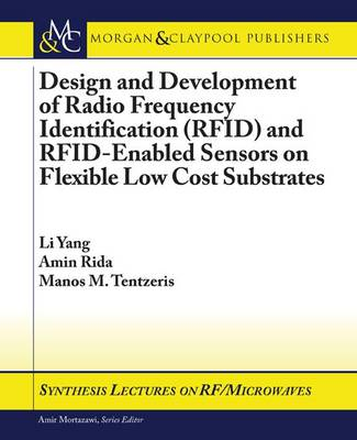 Design and Development of RFID and RFID-Enabled Sensors on Flexible Low Cost Substrates - Synthesis Lectures on RF/Microwaves (Paperback)