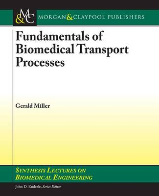 Fundamentals of Biomedical Transport Processes - Synthesis Lectures on Biomedical Engineering (Paperback)