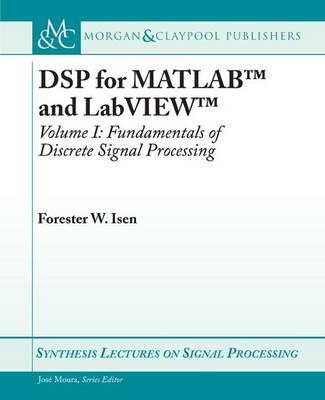 DSP for MATLAB (TM) and LabVIEW (TM) I: Fundamentals of Discrete Signal Processing - Synthesis Lectures on Signal Processing (Paperback)