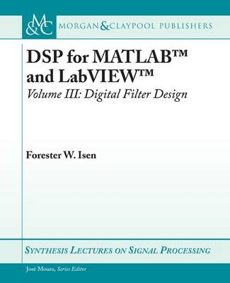 DSP for MATLAB (TM) and LabVIEW (TM) III: Digital Filter Design - Synthesis Lectures on Signal Processing (Paperback)