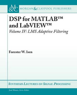 DSP for MATLAB (TM) and LabVIEW (TM) IV: LMS Adaptive Filters - Synthesis Lectures on Signal Processing (Paperback)