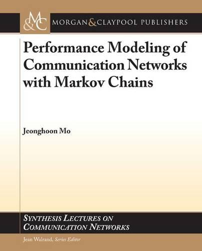 Performance Modeling of Communication Networks with Markov Chains - Synthesis Lectures on Communication Networks (Paperback)