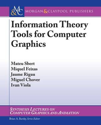Information Theory Tools for Computer Graphics - Synthesis Lectures on Computer Graphics and Animation (Paperback)
