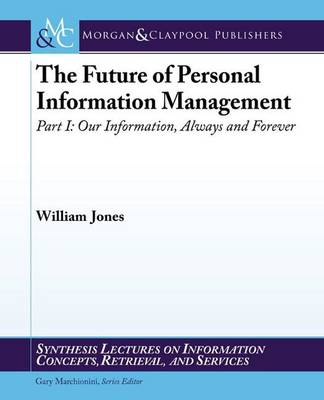 The Future of Personal Information Management, Part I: Our Information, Always and Forever - Synthesis Lectures on Information Concepts, Retrieval, and Services (Paperback)