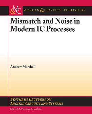 Mismatch and Noise in Modern IC Processes - Synthesis Lectures on Digital Circuits and Systems (Paperback)