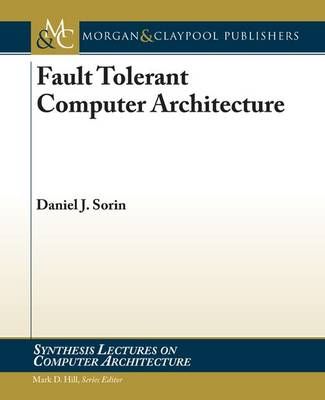 Fault Tolerant Computer Architecture - Synthesis Lectures on Computer Architecture (Paperback)
