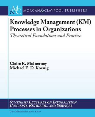 Knowledge Management (KM) Processes in Organizations: Theoretical Foundations and Practice - Synthesis Lectures on Information Concepts, Retrieval, and Services (Paperback)