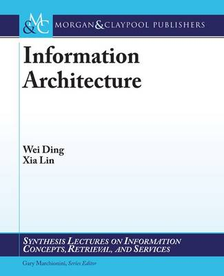 Information Architecture: The Design and Integration of Information Spaces - Synthesis Lectures on Information Concepts, Retrieval, and Services (Paperback)