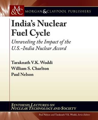 India's Nuclear Fuel Cycle: Unraveling the Impact of the U.S.-India Nuclear Accord - Synthesis Lectures on Nuclear Technology and Society (Paperback)