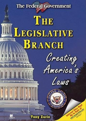 The Legislative Branch: Creating America's Laws - The Federal Government (Hardback)