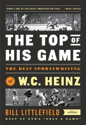 The Top Of His Game: The Best Sportswriting of W.C. Heinz (Hardback)