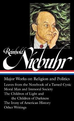 Reinhold Niebuhr: Major Works on Religion and Politics (Hardback)