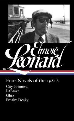 Elmore Leonard: Four Novels Of The 1980s: City Primeval / LaBrava / Glitz / Freaky Deaky (Hardback)