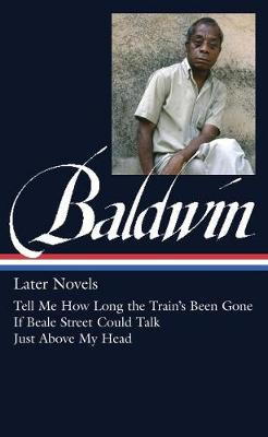 James Baldwin: Later Novels: Tell Me How Long the Train's Been Gone / If Beale Street Could Talk / Just Above My Head (Hardback)