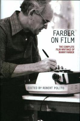 Farber On Film: The Complete Film Writings Of Manny Farber: A Library of America Special Publication (Paperback)