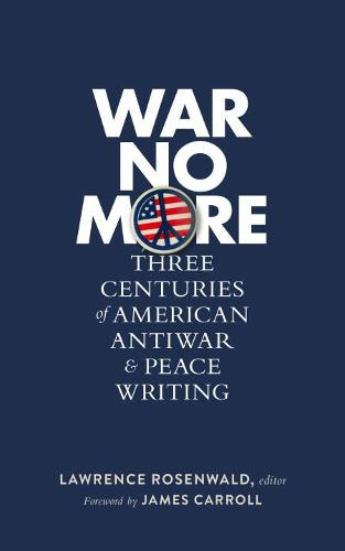 War No More: Three Centuries Of American Antiwar And Peace Writing: Library of America #278 (Hardback)