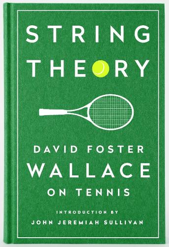 String Theory: David Foster Wallace On Tennis: A Library of America Special Publication (Hardback)