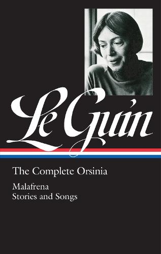 Ursula K. Le Guin: The Complete Orsinia: Malafrena / Stories and Songs (Hardback)