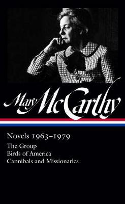 Mary Mccarthy: Novels 1963-1979: The Group / Birds of America / Cannibals and Missionaries (Hardback)