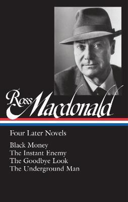 Ross Macdonald: Four Later Novels: Black Money / The Instant Enemy / The Goodbye Look / The Underground Man (Hardback)
