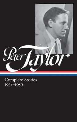 Peter Taylor: Complete Stories 1938-1959: The Library of America #298 (Hardback)