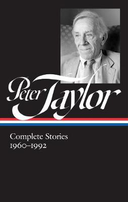 Peter Taylor: Complete Stories 1960-1992: The Library of America #299 (Hardback)