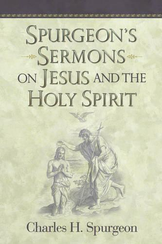 Spurgeon's Sermons on Jesus and the Holy Spirit (Hardback)