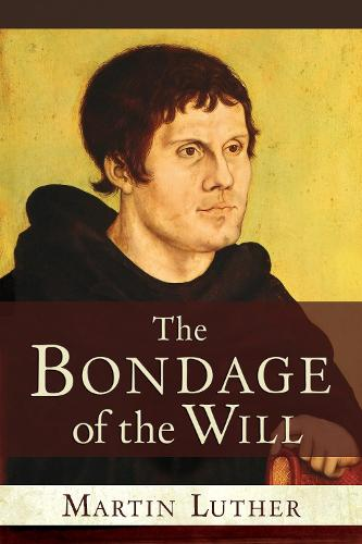 The Bondage of the Will (Paperback)