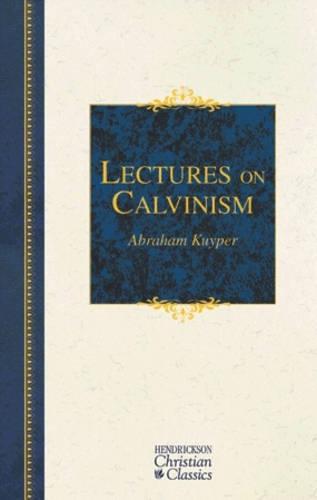 Lectures on Calvinism - Hendrickson Christian Classics (Hardback)