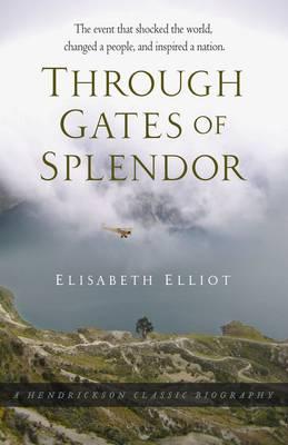 Through Gates of Splendor - Hendrickson Classic Biographies (Hardback)