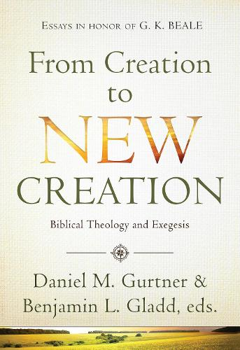 From Creation to New Creation: Biblical Theology and Exegesis (Hardback)