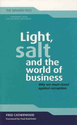Light, Salt and the World of Business: Why We Must Stand Against Corruption (Paperback)