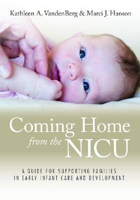 Coming Home from the NICU: A Guide for Supporting Families in Early Infant Care and Development (Paperback)
