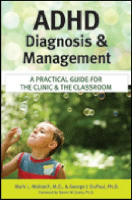 ADHD Diagnosis and Management: A Practical Guide for the Clinic and the Classroom (Paperback)