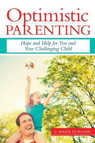 Optimistic Parenting: Hope and Help for You and Your Challenging Child (Paperback)