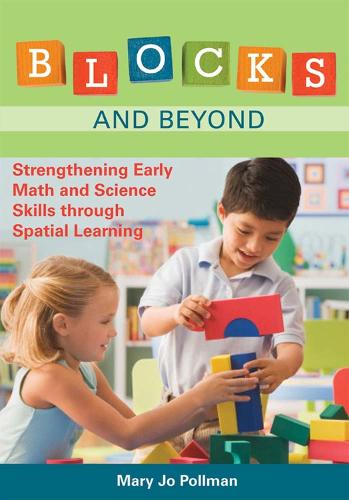 Blocks and Beyond: Strengthening Early Math and Science Skills through Spatial Learning (Paperback)