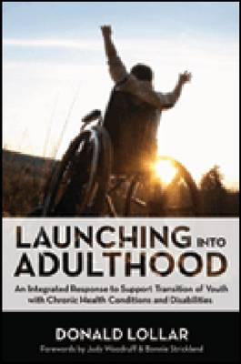 Launching Into Adulthood: An Integrated Response to Support Transition of Youth with Chronic Health Conditions and Disabilities (Hardback)
